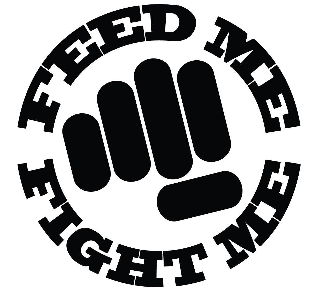 Feed Me Fight ME